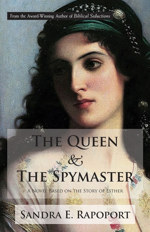 The Queen  the Spymaster: A Novel Based on the Story of Esther