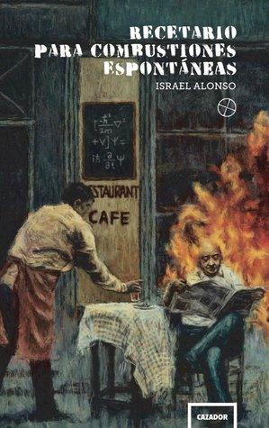 Recetario para combustiones espontáneas by Israel Alonso