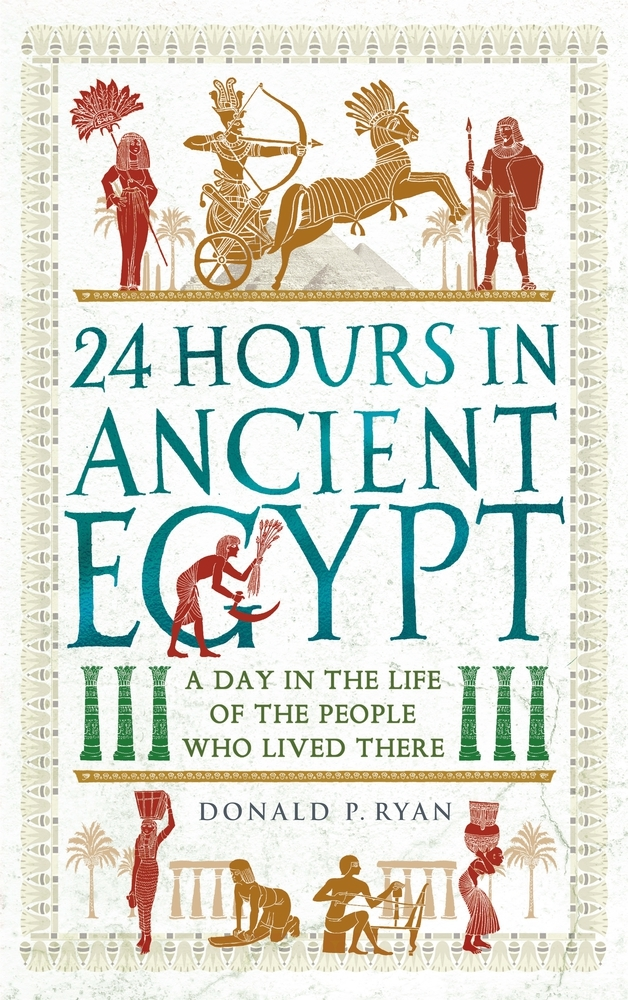 24 Hours in Ancient Egypt A Day in the Life of the People Who Lived There