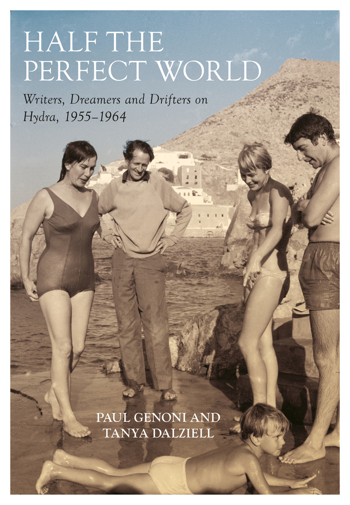 Half the Perfect World: George Johnston and Charmian Clift on Hydra: 1955-1964