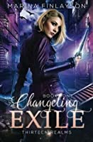 Changeling Exile (Thirteen Realms, #1)