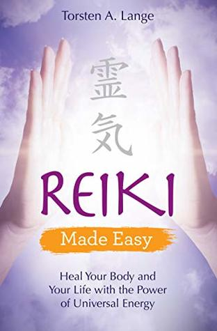 Reiki Made Easy: Heal Your Body and Your Life with the Power of Universal Energy