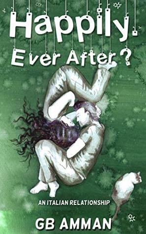 Happily. Ever After? by Gaia B Amman