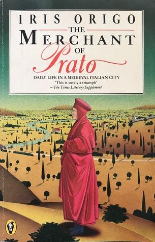 The Merchant of Prato: Daily Life in a Medieval Italian City by Iris