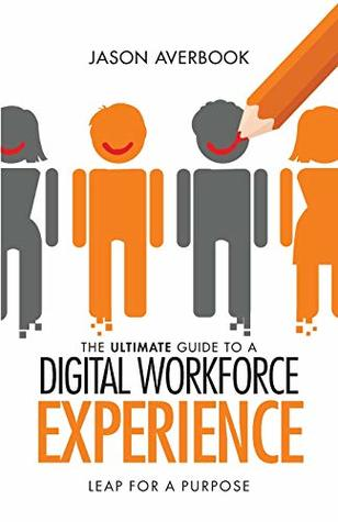 The Ultimate Guide to a Digital Workforce Experience by Jason Averbook
