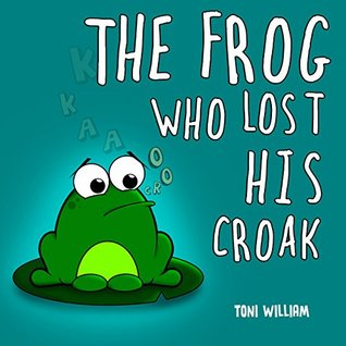 The Frog Who Lost His Croak: Children story picture book about a frog who loses his croak