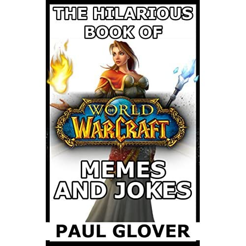 The Hilarious Book Of World Of Warcraft Memes And Jokes By Charles
