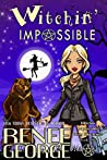 Witchin' Impossible (Witchin' Impossible Cozy Mysteries Book 1)