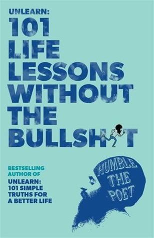 Unlearn: 101 Life Lessons Without the Bullshit by Humble the ...