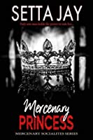 Mercenary Princess (Mercenary Socialites) (Volume 1)