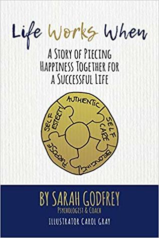 Life Works When: A Story of Piecing Happiness Together for a Successful Life