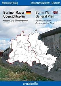 Berliner Mauer Ubersichtsplan / Berlin Wall General Map: Gedenk- Und Erinnerungsorte / Remembrance and Commemoration Sites