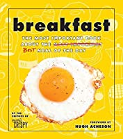 Breakfast: The Most Important Book About the Best Meal of the Day: