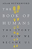 The Book of Humans: The Story of How We Became Us