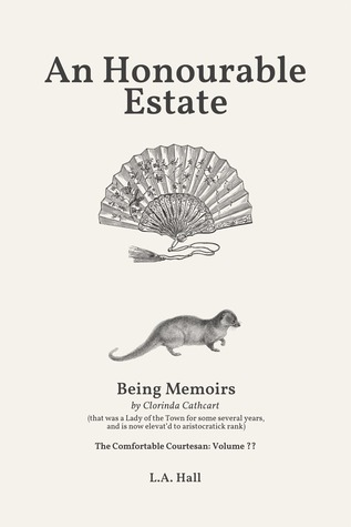 An Honourable Estate: Being Memoirs by Clorinda Cathcart, that was a Lady of the Town for some several years, and is now elevat'd to aristocratick rank