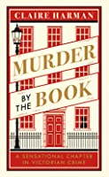 Murder by the Book: A Sensational Chapter in Victorian Crime