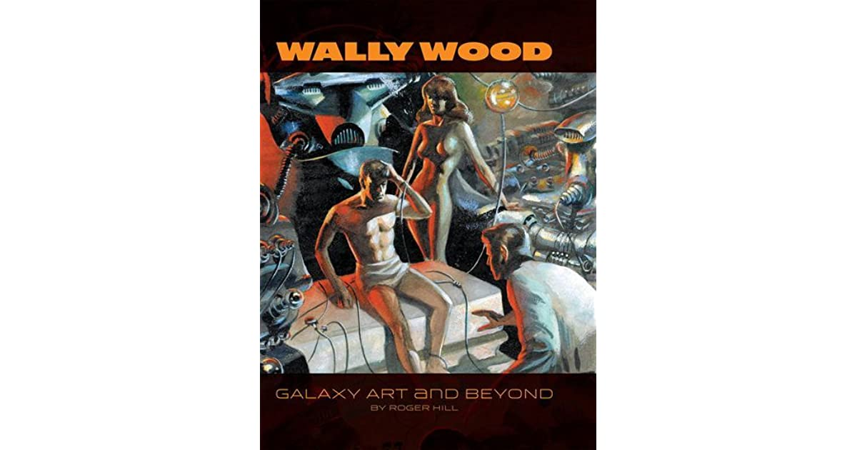 Wally Wood: The Complete Galaxy Illustrations by Roger Hill