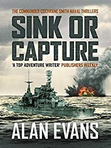 Sink Or Capture (Commander Cochrane Smith Naval Thrillers Book 7)