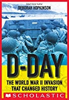 D-Day: The World War II Invasion that Changed History (Scholastic Focus)
