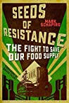 Seeds of Resistance: The Fight to Save Our Food Supply