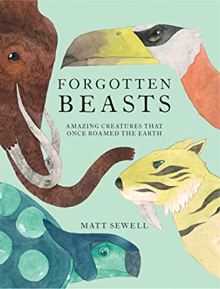 Forgotten Beasts by Matt Sewell