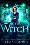 As You Witch by Erin R. Bedford