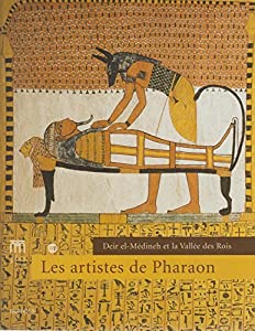 LES ARTISTES DE PHARAON, DEIR EL-MÉDINEH ET LA VALLÉE DES ROIS.