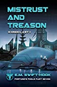 Mistrust and Treason: Iconoclast Trilogy: Book One