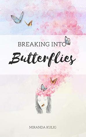 Breaking into Butterflies: A Collection of Poetry