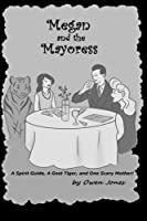 Megan and The Mayoress: A Spirit Guide, A Ghost Tiger, and One Scary Mother!