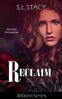 Reclaim (Reborn Book 3)