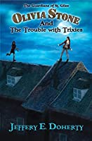 Olivia Stone and the Trouble With Trixies (The Guardians of St. Giles #1)