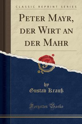 Peter Mayr, Der Wirt an Der Mahr (Classic Reprint)