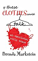 If These Clothes Could Talk: An Emotional Striptease