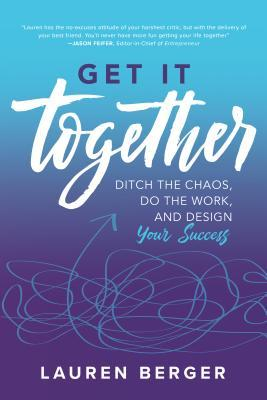 Get-It-Together-Ditch-the-Chaos-Do-the-Work-and-Design-Your-Success