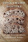 Open Crumb Mastery: For the Intermediate Sourdough Baker