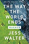 The Way the World Ends (Warmer, #1)