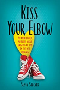 Kiss Your Elbow: An Embellished Memoire about Growing Up Gay in the 50's and 60's