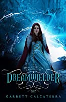 Dreamwielder (The Dreamwielder Chronicles Book 1)