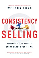 Consistency Selling: Powerful Sales Results. Every Lead. Every Time.