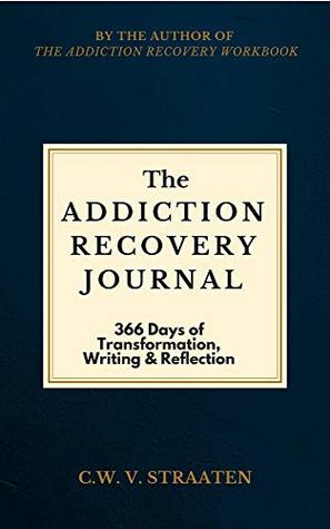 The Addiction Recovery Journal by C.W. V. Straaten