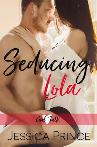 Seducing Lola (Girl Talk #1)