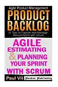 Agile Product Management: Agile Estimating & Planning Your Sprint with Scrum & Product Backlog 21 Tips
