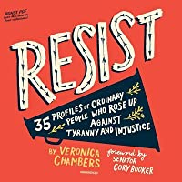 Resist: 35 Profiles of Ordinary People Who Rose Up Against Tyranny and Injustice