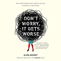 Don't Worry, It Gets Worse: One Twentysomething's (Mostly Failed) Attempts at Adulthood
