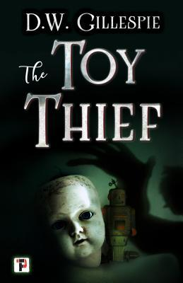 The Toy Thief by D.W. Gillespie