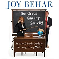 The Great Gasbag Lib/E: An A-To-Z Study Guide to Surviving Trump World