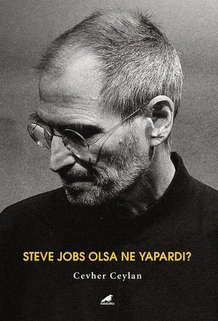 Steve Jobs Olsa Ne Yapardı? by Cevher Ceylan