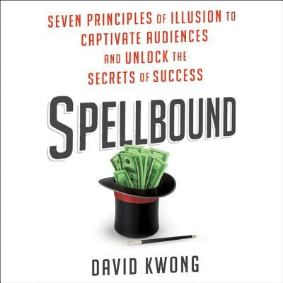 Spellbound-Seven-Principles-of-Illusion-to-Captivate-Audiences-and-Unlock-the-Secrets-of-Success