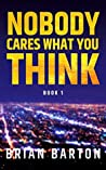 Nobody Cares What You Think (Book 1)